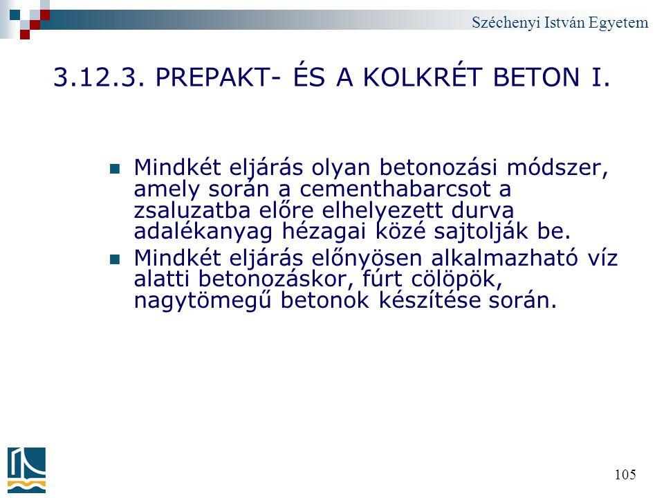 Széchenyi István Egyetem 105 3.12.3. PREPAKT- ÉS A KOLKRÉT BETON I. Mindkét eljárás olyan betonozási módszer, amely során a cementhabarcsot a zsaluzat
