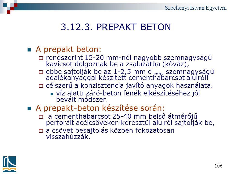 Széchenyi István Egyetem 106 3.12.3. PREPAKT BETON A prepakt beton:  rendszerint 15-20 mm-nél nagyobb szemnagyságú kavicsot dolgoznak be a zsaluzatba