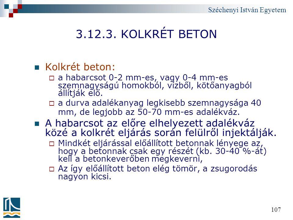Széchenyi István Egyetem 107 3.12.3. KOLKRÉT BETON Kolkrét beton:  a habarcsot 0-2 mm-es, vagy 0-4 mm-es szemnagyságú homokból, vízből, kötőanyagból