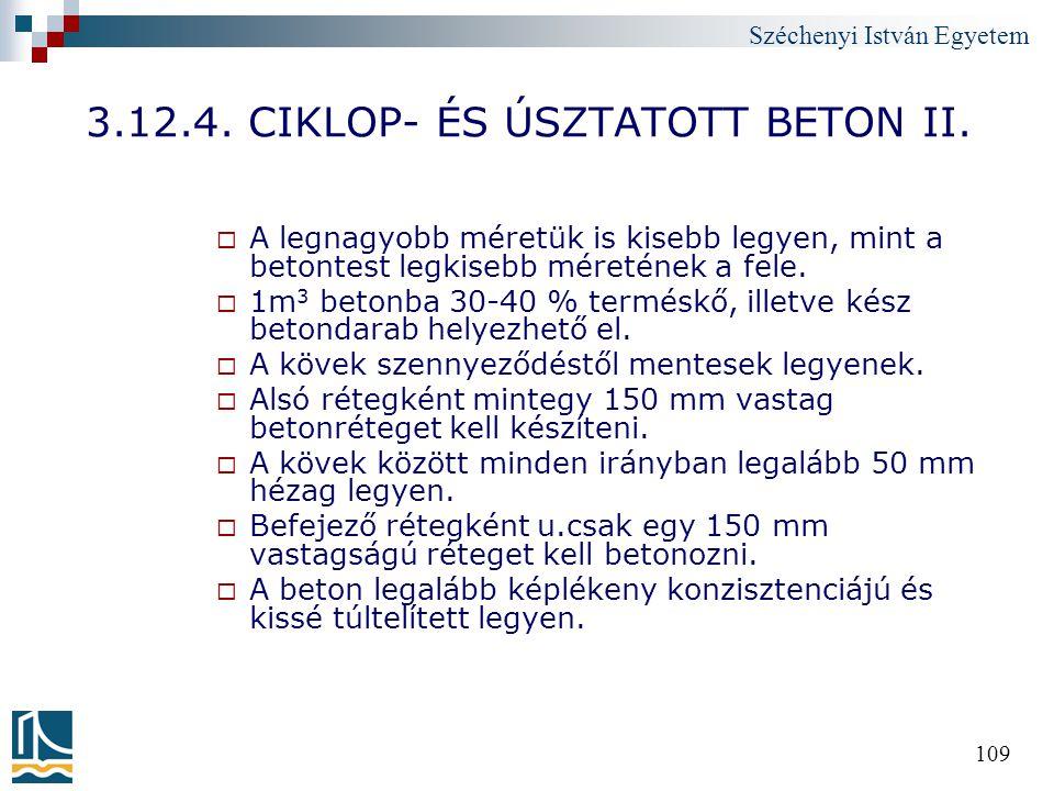 Széchenyi István Egyetem 109 3.12.4. CIKLOP- ÉS ÚSZTATOTT BETON II.  A legnagyobb méretük is kisebb legyen, mint a betontest legkisebb méretének a fe