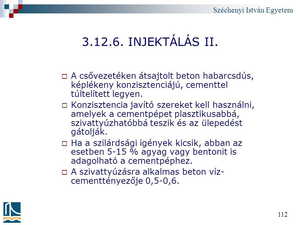 Széchenyi István Egyetem 112 3.12.6. INJEKTÁLÁS II.  A csővezetéken átsajtolt beton habarcsdús, képlékeny konzisztenciájú, cementtel túltelített legy