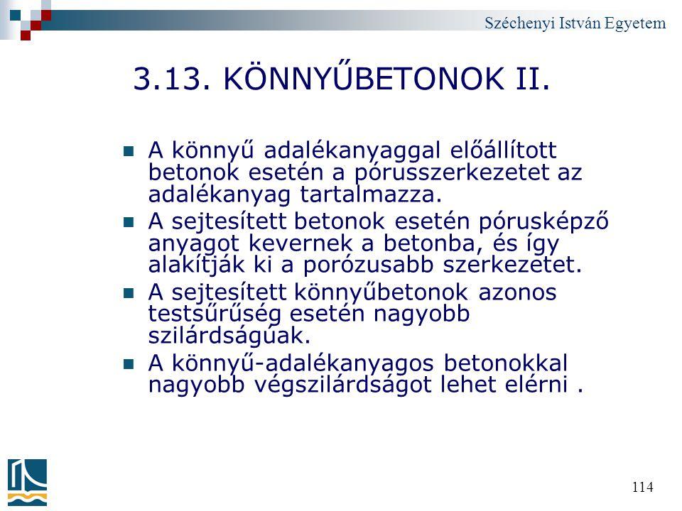 Széchenyi István Egyetem 114 3.13. KÖNNYŰBETONOK II. A könnyű adalékanyaggal előállított betonok esetén a pórusszerkezetet az adalékanyag tartalmazza.