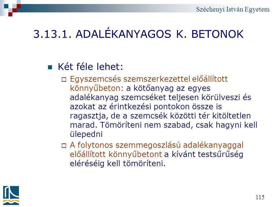 Széchenyi István Egyetem 115 3.13.1. ADALÉKANYAGOS K. BETONOK Két féle lehet:  Egyszemcsés szemszerkezettel előállított könnyűbeton: a kötőanyag az e