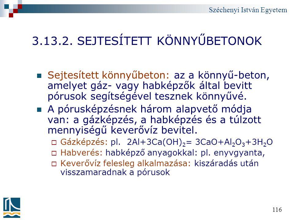 Széchenyi István Egyetem 116 3.13.2. SEJTESÍTETT KÖNNYŰBETONOK Sejtesített könnyűbeton: az a könnyű-beton, amelyet gáz- vagy habképzők által bevitt pó