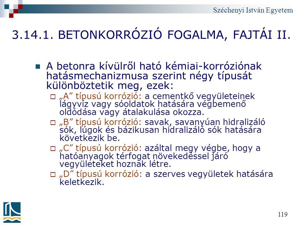 Széchenyi István Egyetem 119 3.14.1. BETONKORRÓZIÓ FOGALMA, FAJTÁI II. A betonra kívülről ható kémiai-korróziónak hatásmechanizmusa szerint négy típus