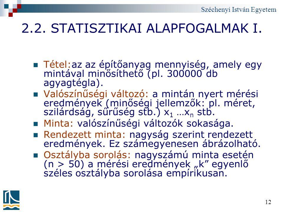 Széchenyi István Egyetem 12 2.2. STATISZTIKAI ALAPFOGALMAK I. Tétel:az az építőanyag mennyiség, amely egy mintával minősíthető (pl. 300000 db agyagtég