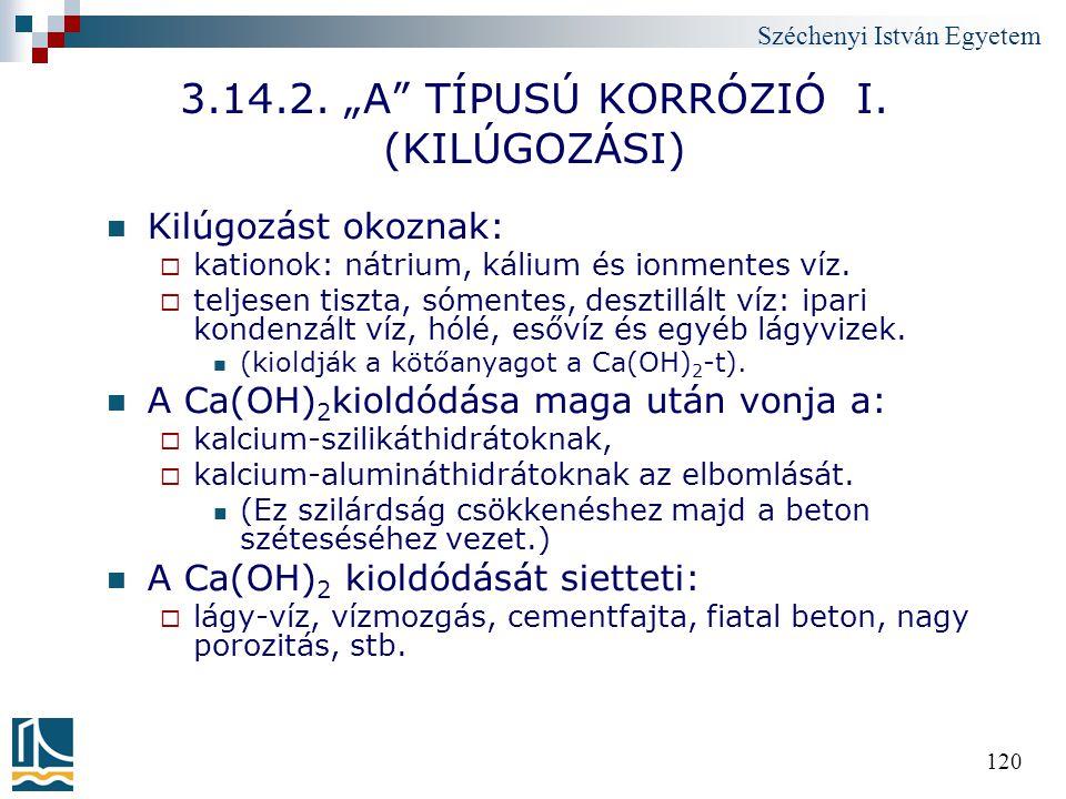"""Széchenyi István Egyetem 120 3.14.2. """"A"""" TÍPUSÚ KORRÓZIÓ I. (KILÚGOZÁSI) Kilúgozást okoznak:  kationok: nátrium, kálium és ionmentes víz.  teljesen"""