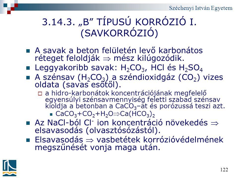 """Széchenyi István Egyetem 122 3.14.3. """"B"""" TÍPUSÚ KORRÓZIÓ I. (SAVKORRÓZIÓ) A savak a beton felületén levő karbonátos réteget feloldják  mész kilúgozód"""