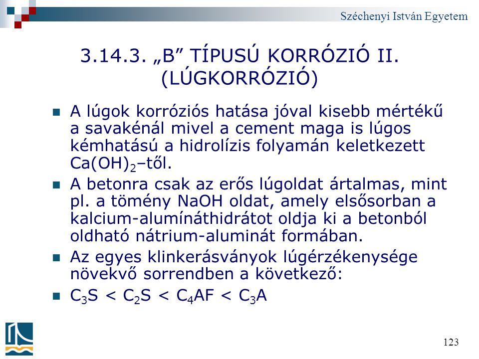"""Széchenyi István Egyetem 123 3.14.3. """"B"""" TÍPUSÚ KORRÓZIÓ II. (LÚGKORRÓZIÓ) A lúgok korróziós hatása jóval kisebb mértékű a savakénál mivel a cement ma"""
