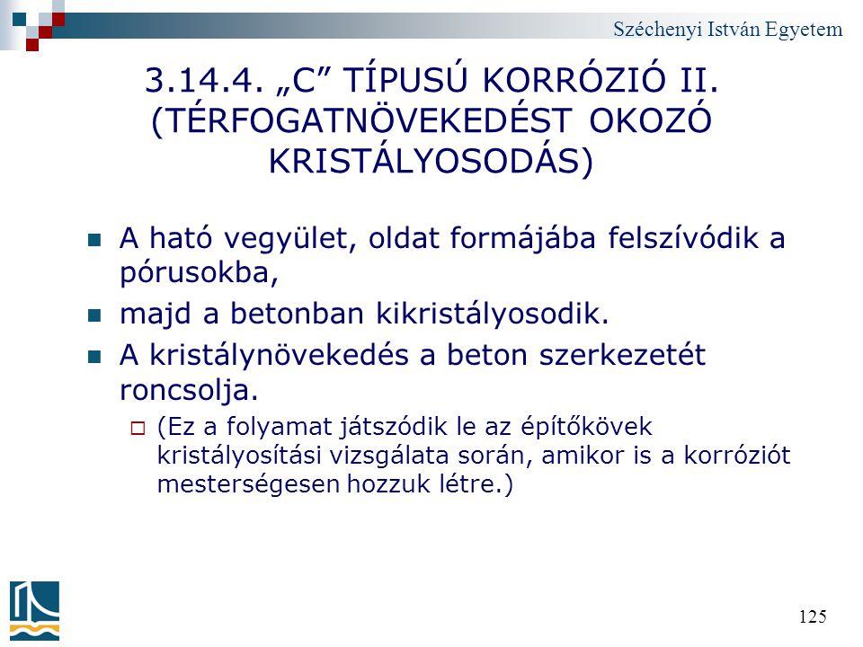 """Széchenyi István Egyetem 125 3.14.4. """"C"""" TÍPUSÚ KORRÓZIÓ II. (TÉRFOGATNÖVEKEDÉST OKOZÓ KRISTÁLYOSODÁS) A ható vegyület, oldat formájába felszívódik a"""