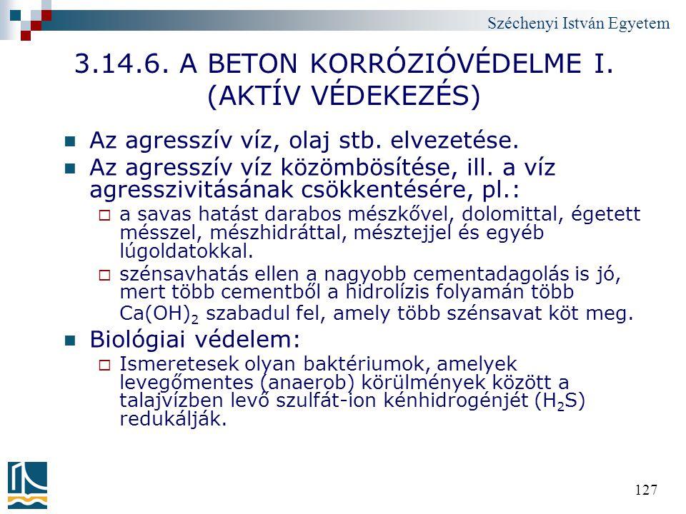 Széchenyi István Egyetem 127 3.14.6. A BETON KORRÓZIÓVÉDELME I. (AKTÍV VÉDEKEZÉS) Az agresszív víz, olaj stb. elvezetése. Az agresszív víz közömbösíté
