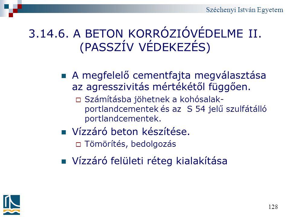 Széchenyi István Egyetem 128 3.14.6. A BETON KORRÓZIÓVÉDELME II. (PASSZÍV VÉDEKEZÉS) A megfelelő cementfajta megválasztása az agresszivitás mértékétől