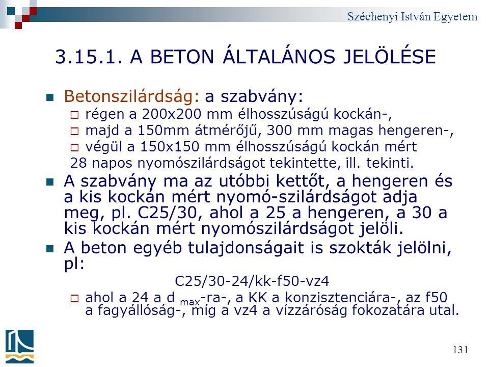 Széchenyi István Egyetem 131 3.15.1. A BETON ÁLTALÁNOS JELÖLÉSE Betonszilárdság: a szabvány:  régen a 200x200 mm élhosszúságú kockán-,  majd a 150mm