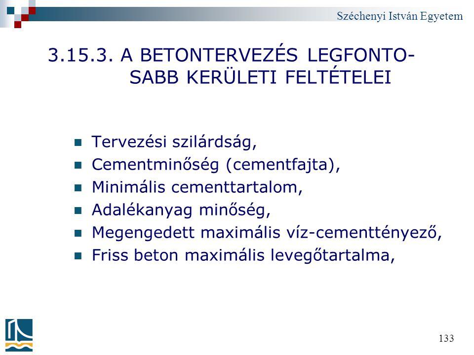 Széchenyi István Egyetem 133 3.15.3. A BETONTERVEZÉS LEGFONTO- SABB KERÜLETI FELTÉTELEI Tervezési szilárdság, Cementminőség (cementfajta), Minimális c