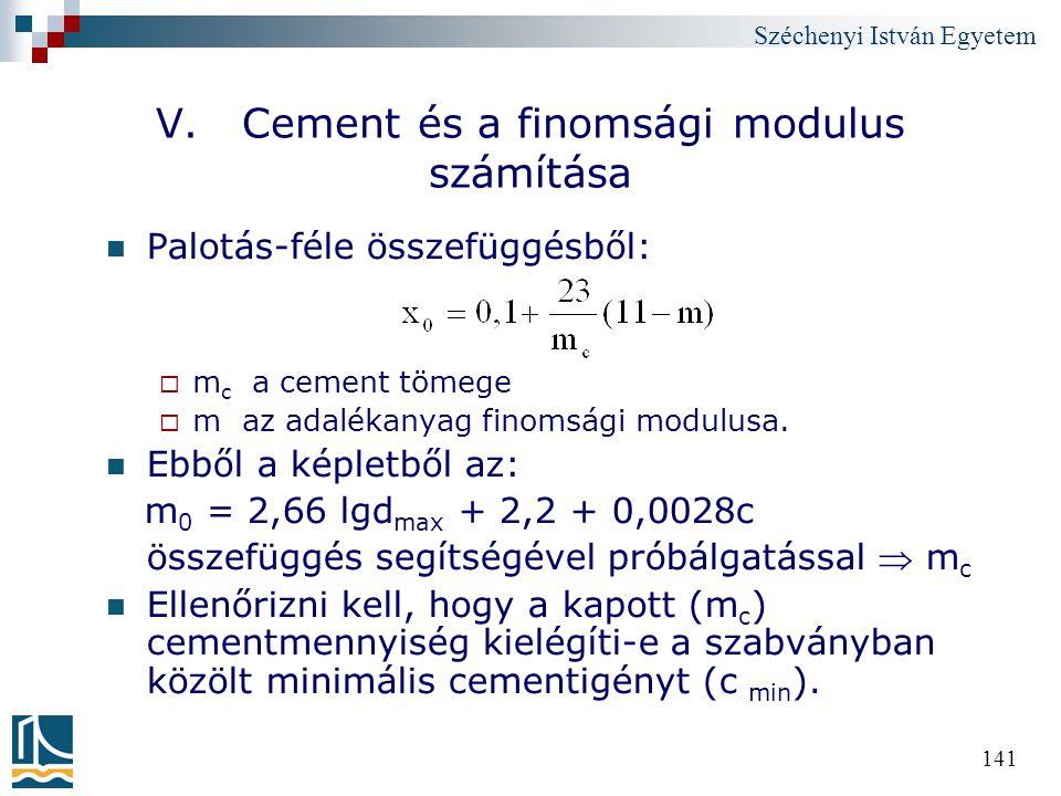 Széchenyi István Egyetem 141 V. Cement és a finomsági modulus számítása Palotás-féle összefüggésből:  m c a cement tömege  m az adalékanyag finomság