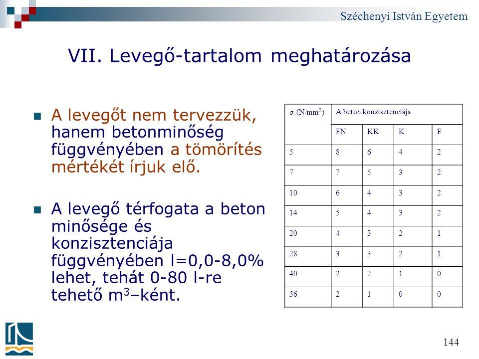 Széchenyi István Egyetem 144 VII. Levegő-tartalom meghatározása A levegőt nem tervezzük, hanem betonminőség függvényében a tömörítés mértékét írjuk el