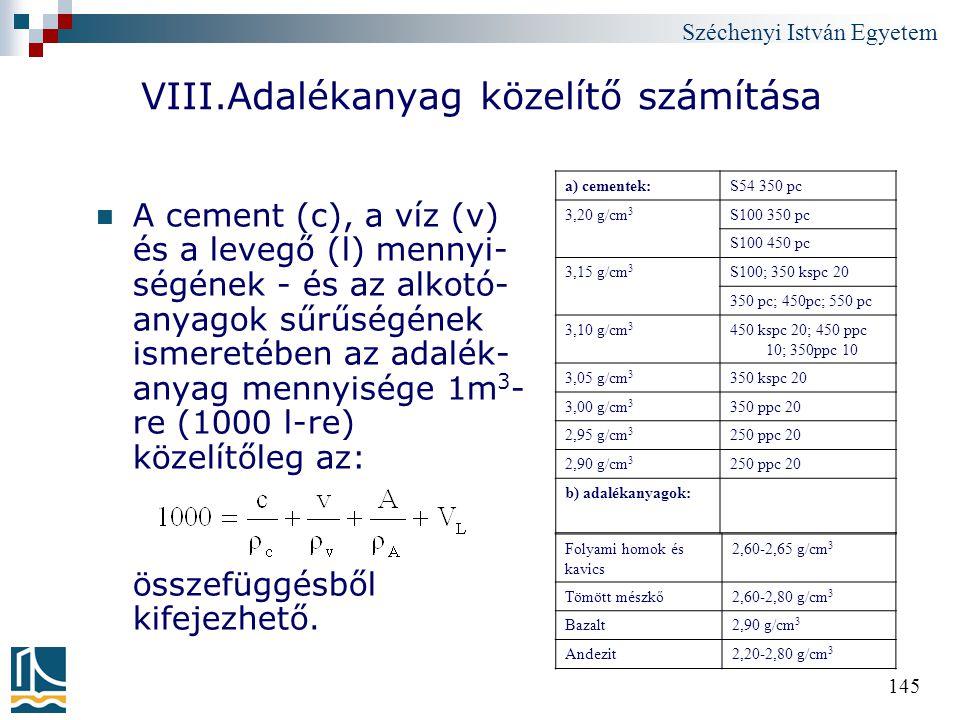 Széchenyi István Egyetem 145 VIII.Adalékanyag közelítő számítása A cement (c), a víz (v) és a levegő (l) mennyi- ségének - és az alkotó- anyagok sűrűs