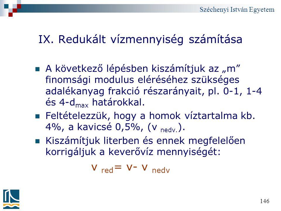 """Széchenyi István Egyetem 146 IX. Redukált vízmennyiség számítása A következő lépésben kiszámítjuk az """"m"""" finomsági modulus eléréséhez szükséges adalék"""