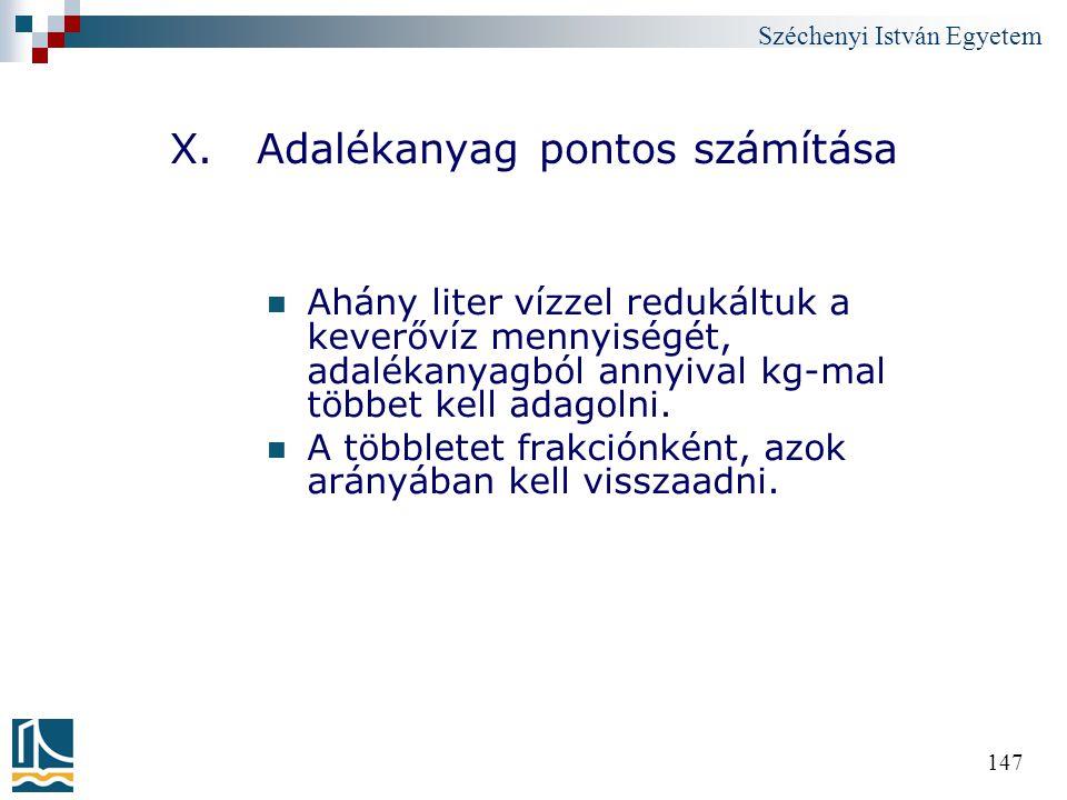 Széchenyi István Egyetem 147 X. Adalékanyag pontos számítása Ahány liter vízzel redukáltuk a keverővíz mennyiségét, adalékanyagból annyival kg-mal töb