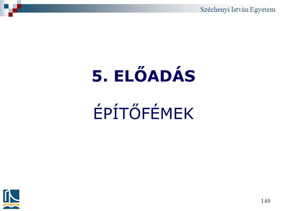 Széchenyi István Egyetem 149 5. ELŐADÁS ÉPÍTŐFÉMEK