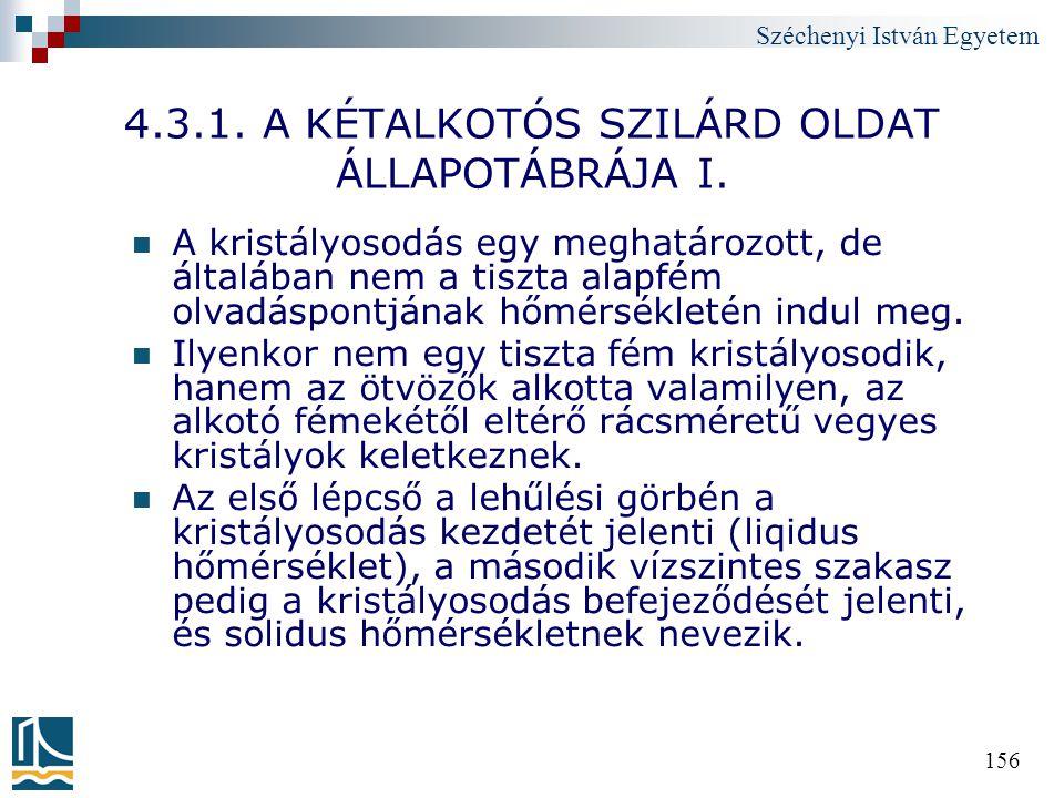 Széchenyi István Egyetem 156 4.3.1. A KÉTALKOTÓS SZILÁRD OLDAT ÁLLAPOTÁBRÁJA I. A kristályosodás egy meghatározott, de általában nem a tiszta alapfém