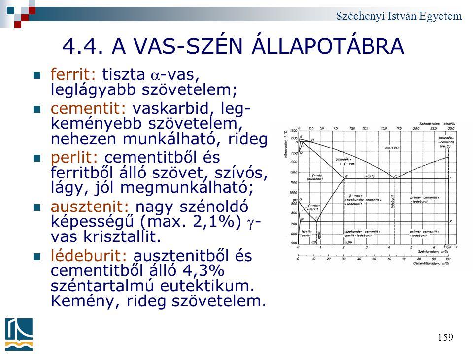 Széchenyi István Egyetem 159 4.4. A VAS-SZÉN ÁLLAPOTÁBRA ferrit: tiszta -vas, leglágyabb szövetelem; cementit: vaskarbid, leg- keményebb szövetelem,