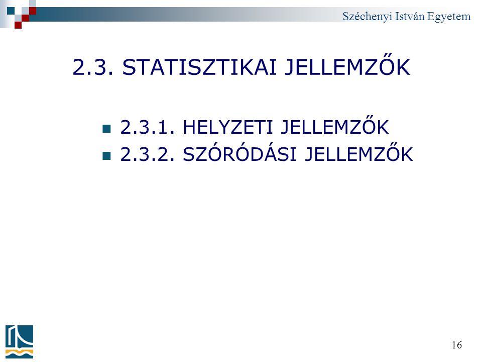 Széchenyi István Egyetem 16 2.3. STATISZTIKAI JELLEMZŐK 2.3.1. HELYZETI JELLEMZŐK 2.3.2. SZÓRÓDÁSI JELLEMZŐK