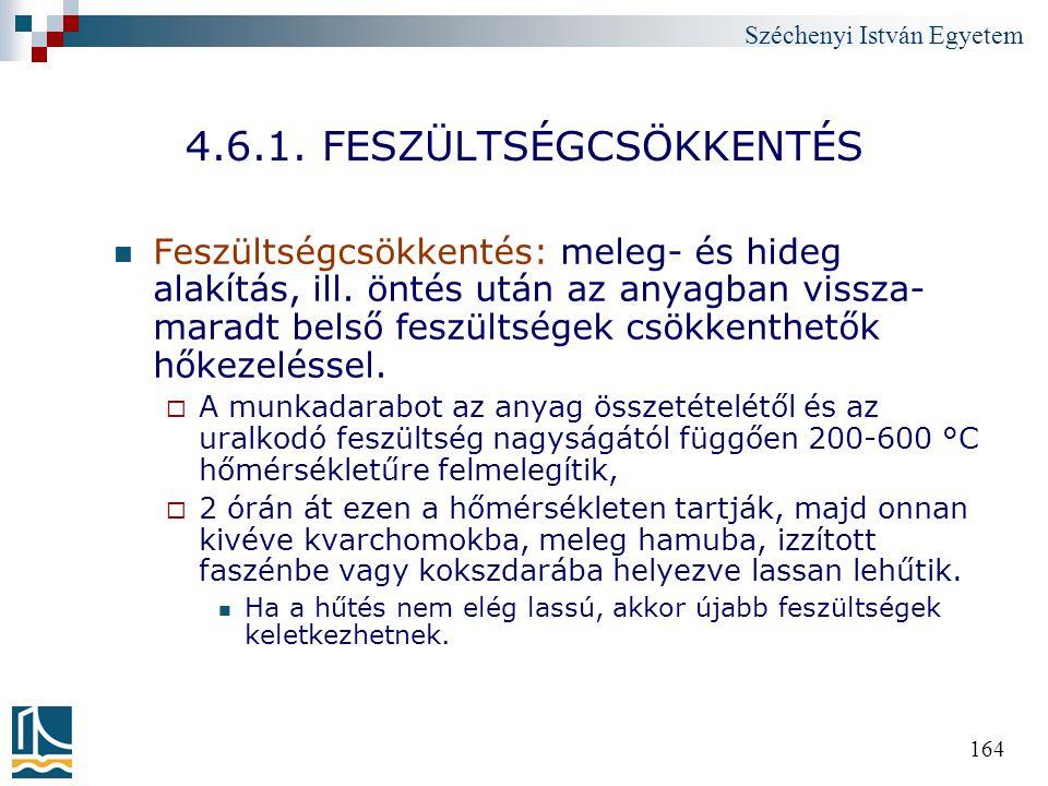 Széchenyi István Egyetem 164 4.6.1. FESZÜLTSÉGCSÖKKENTÉS Feszültségcsökkentés: meleg- és hideg alakítás, ill. öntés után az anyagban vissza- maradt be