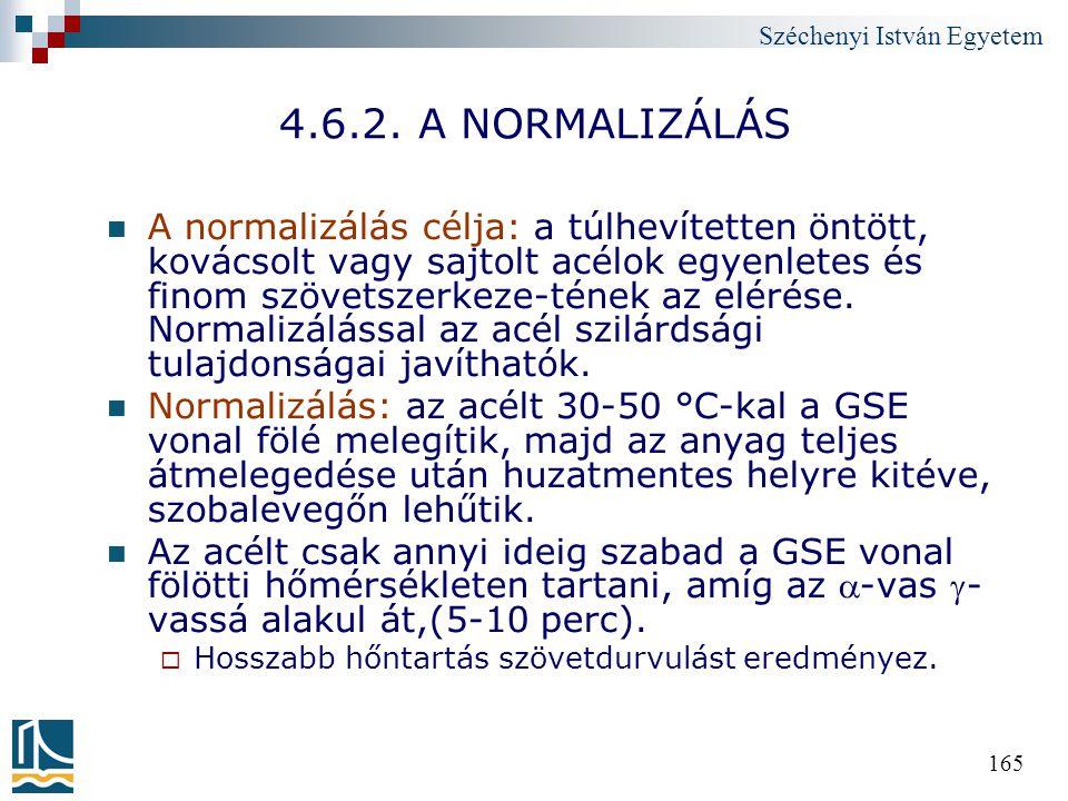 Széchenyi István Egyetem 165 4.6.2. A NORMALIZÁLÁS A normalizálás célja: a túlhevítetten öntött, kovácsolt vagy sajtolt acélok egyenletes és finom szö