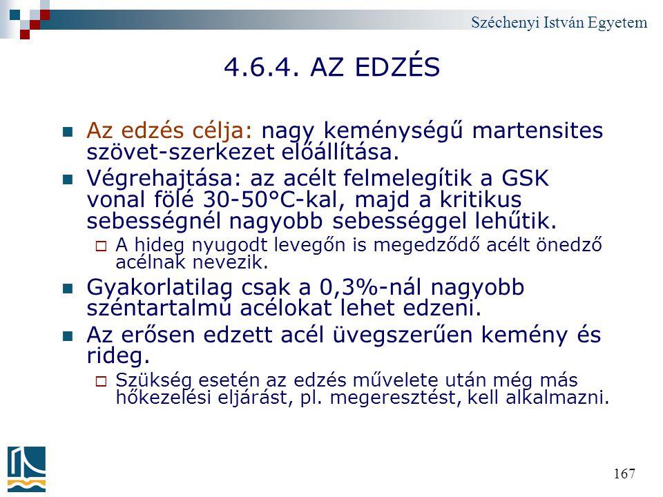 Széchenyi István Egyetem 167 4.6.4. AZ EDZÉS Az edzés célja: nagy keménységű martensites szövet-szerkezet előállítása. Végrehajtása: az acélt felmeleg