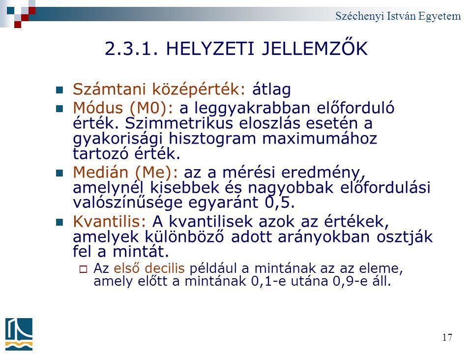 Széchenyi István Egyetem 17 2.3.1. HELYZETI JELLEMZŐK Számtani középérték: átlag Módus (M0): a leggyakrabban előforduló érték. Szimmetrikus eloszlás e
