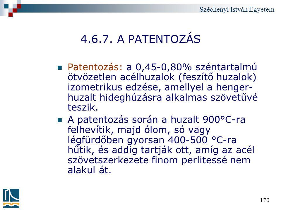 Széchenyi István Egyetem 170 4.6.7. A PATENTOZÁS Patentozás: a 0,45-0,80% széntartalmú ötvözetlen acélhuzalok (feszítő huzalok) izometrikus edzése, am
