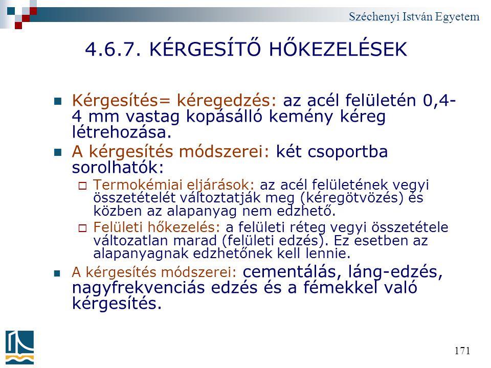 Széchenyi István Egyetem 171 4.6.7. KÉRGESÍTŐ HŐKEZELÉSEK Kérgesítés= kéregedzés: az acél felületén 0,4- 4 mm vastag kopásálló kemény kéreg létrehozás
