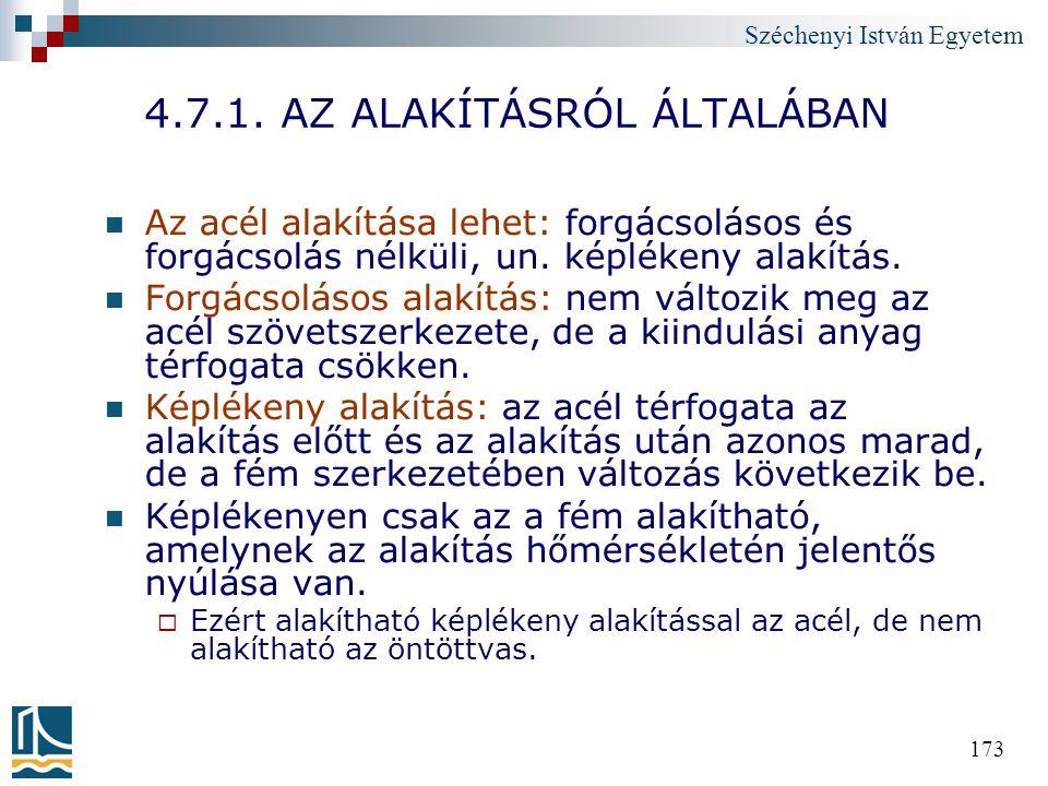 Széchenyi István Egyetem 173 4.7.1. AZ ALAKÍTÁSRÓL ÁLTALÁBAN Az acél alakítása lehet: forgácsolásos és forgácsolás nélküli, un. képlékeny alakítás. Fo