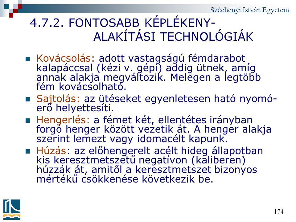 Széchenyi István Egyetem 174 4.7.2. FONTOSABB KÉPLÉKENY- ALAKÍTÁSI TECHNOLÓGIÁK Kovácsolás: adott vastagságú fémdarabot kalapáccsal (kézi v. gépi) add