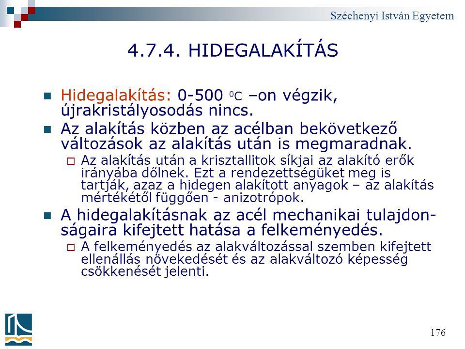 Széchenyi István Egyetem 176 4.7.4. HIDEGALAKÍTÁS Hidegalakítás: 0-500 0 C –on végzik, újrakristályosodás nincs. Az alakítás közben az acélban bekövet