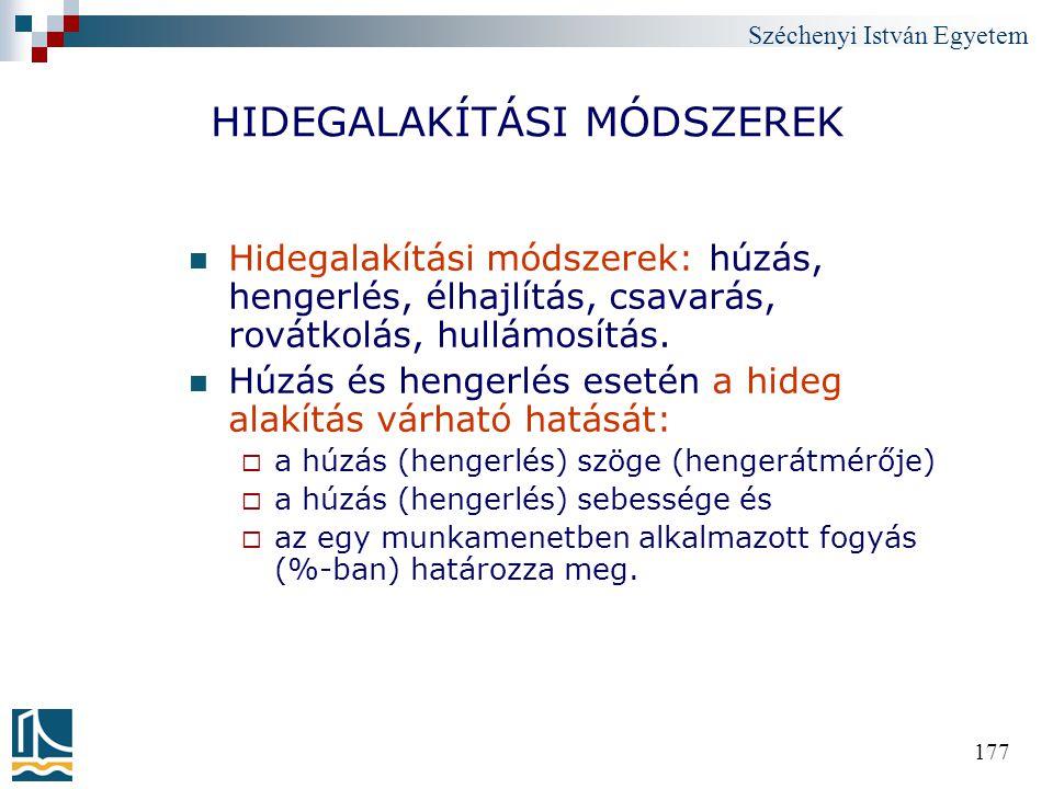 Széchenyi István Egyetem 177 HIDEGALAKÍTÁSI MÓDSZEREK Hidegalakítási módszerek: húzás, hengerlés, élhajlítás, csavarás, rovátkolás, hullámosítás. Húzá