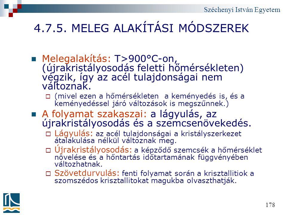 Széchenyi István Egyetem 178 4.7.5. MELEG ALAKÍTÁSI MÓDSZEREK Melegalakítás: T>900°C-on, (újrakristályosodás feletti hőmérsékleten) végzik, így az acé