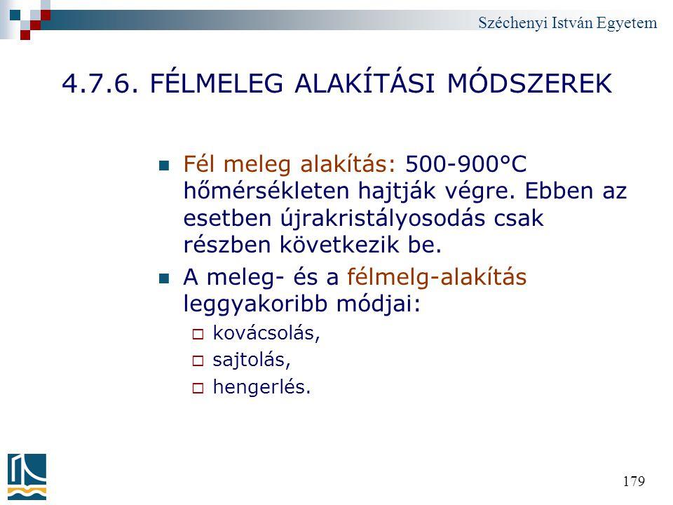 Széchenyi István Egyetem 179 4.7.6. FÉLMELEG ALAKÍTÁSI MÓDSZEREK Fél meleg alakítás: 500-900°C hőmérsékleten hajtják végre. Ebben az esetben újrakrist