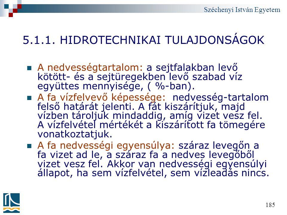 Széchenyi István Egyetem 185 5.1.1. HIDROTECHNIKAI TULAJDONSÁGOK A nedvességtartalom: a sejtfalakban levő kötött- és a sejtüregekben levő szabad víz e