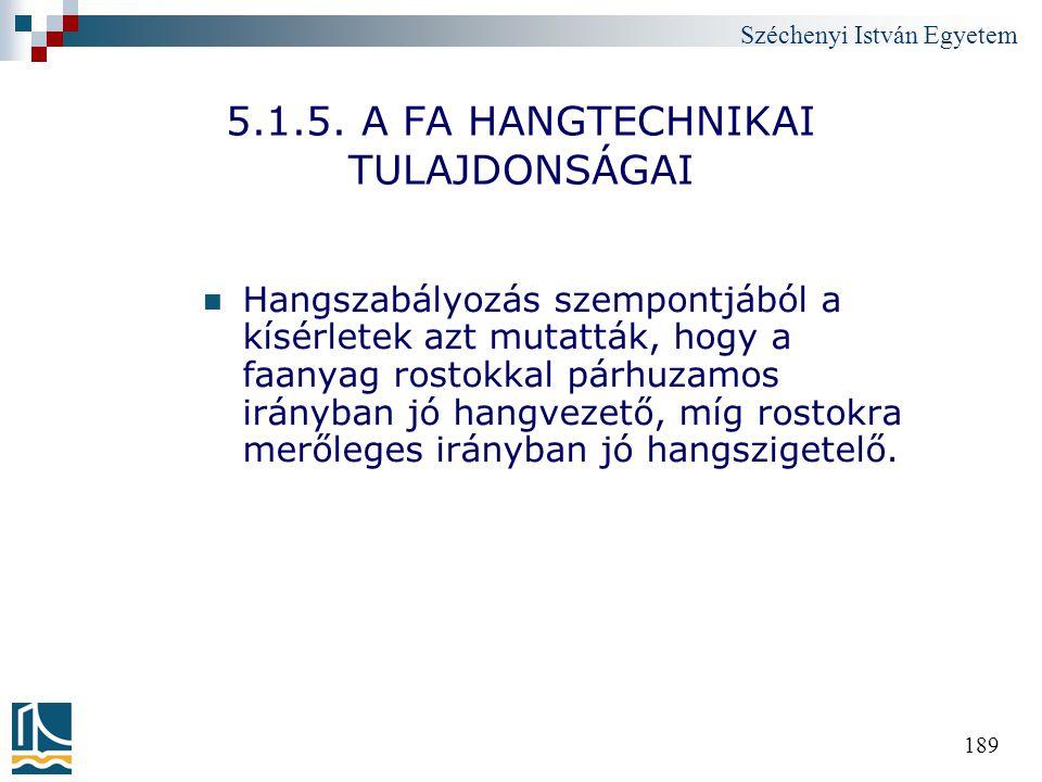 Széchenyi István Egyetem 189 5.1.5. A FA HANGTECHNIKAI TULAJDONSÁGAI Hangszabályozás szempontjából a kísérletek azt mutatták, hogy a faanyag rostokkal