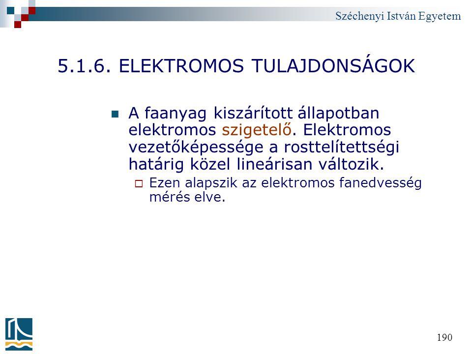 Széchenyi István Egyetem 190 5.1.6. ELEKTROMOS TULAJDONSÁGOK A faanyag kiszárított állapotban elektromos szigetelő. Elektromos vezetőképessége a rostt