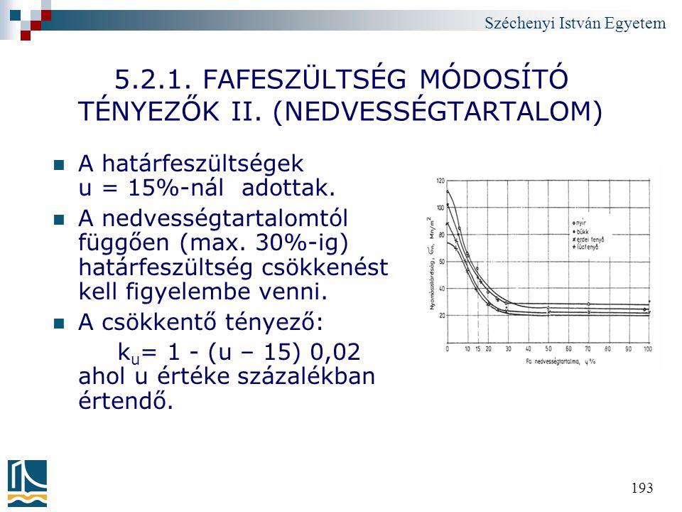 Széchenyi István Egyetem 193 5.2.1. FAFESZÜLTSÉG MÓDOSÍTÓ TÉNYEZŐK II. (NEDVESSÉGTARTALOM) A határfeszültségek u = 15%-nál adottak. A nedvességtartalo
