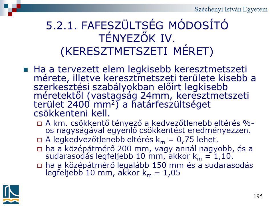 Széchenyi István Egyetem 195 5.2.1. FAFESZÜLTSÉG MÓDOSÍTÓ TÉNYEZŐK IV. (KERESZTMETSZETI MÉRET) Ha a tervezett elem legkisebb keresztmetszeti mérete, i