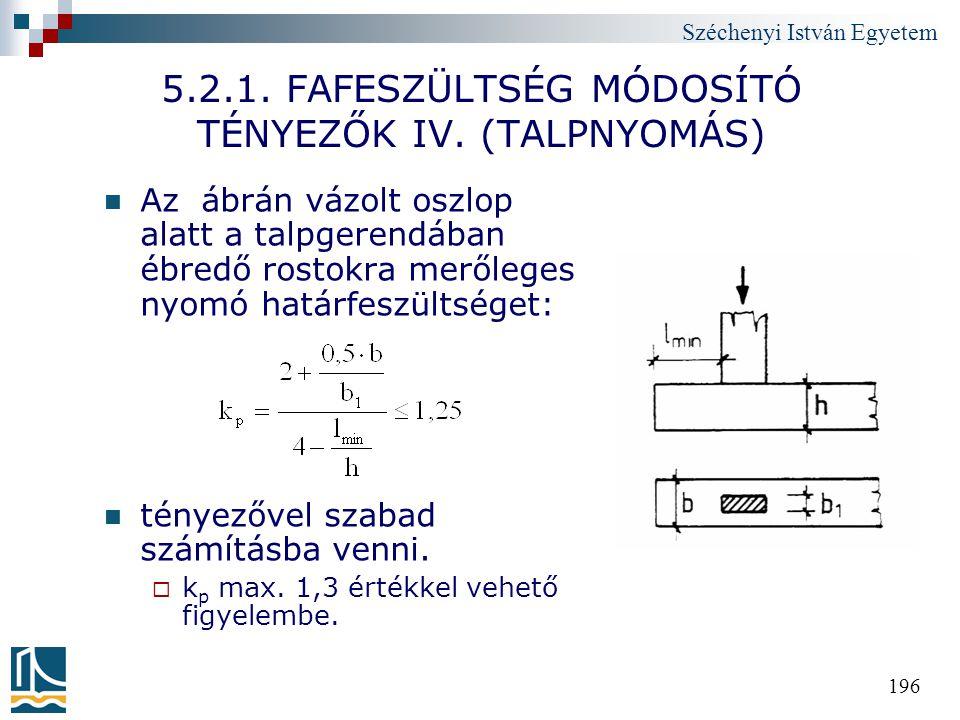 Széchenyi István Egyetem 196 5.2.1. FAFESZÜLTSÉG MÓDOSÍTÓ TÉNYEZŐK IV. (TALPNYOMÁS) Az ábrán vázolt oszlop alatt a talpgerendában ébredő rostokra merő