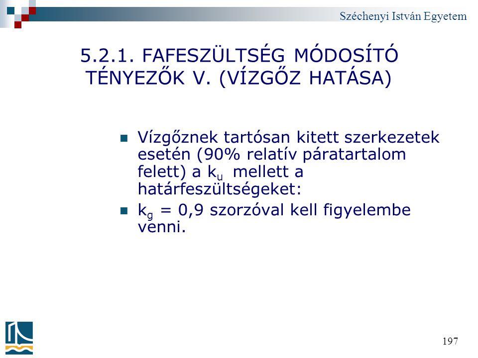Széchenyi István Egyetem 197 5.2.1. FAFESZÜLTSÉG MÓDOSÍTÓ TÉNYEZŐK V. (VÍZGŐZ HATÁSA) Vízgőznek tartósan kitett szerkezetek esetén (90% relatív párata