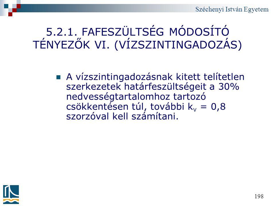 Széchenyi István Egyetem 198 5.2.1. FAFESZÜLTSÉG MÓDOSÍTÓ TÉNYEZŐK VI. (VÍZSZINTINGADOZÁS) A vízszintingadozásnak kitett telítetlen szerkezetek határf