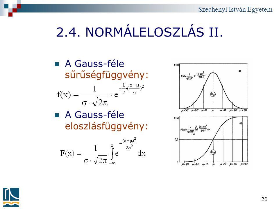 Széchenyi István Egyetem 20 2.4. NORMÁLELOSZLÁS II. A Gauss-féle sűrűségfüggvény: A Gauss-féle eloszlásfüggvény: