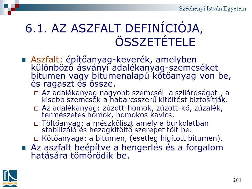 Széchenyi István Egyetem 201 6.1. AZ ASZFALT DEFINÍCIÓJA, ÖSSZETÉTELE Aszfalt: építőanyag-keverék, amelyben különböző ásványi adalékanyag-szemcséket b