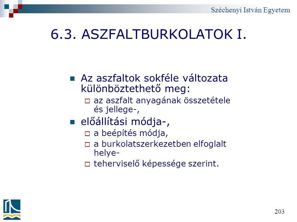 Széchenyi István Egyetem 203 6.3. ASZFALTBURKOLATOK I. Az aszfaltok sokféle változata különböztethető meg:  az aszfalt anyagának összetétele és jelle